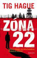 Tig Hague: Zóna 22 - Drsný příběh ze současného ruského vězení cena od 279 Kč