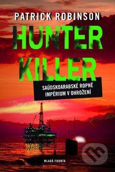 Patrick Robinson: Hunter Killer - Saúdskoarabské ropné impérium v ohrožení cena od 355 Kč