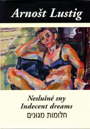 Arnošt Lustig: Neslušné sny (Trojjazyčné vydání: česko-anglicko-hebrejské) cena od 198 Kč