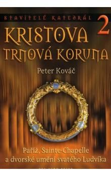 Peter Kováč: Stavitelé katedrál 2. Kristova trnová koruna cena od 316 Kč