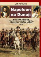 Jiří Kovařík: Napoleon na Dunaji - Aspern a Wagram - První Napoleonova porážka a poslední vítězné tažení 1809 cena od 220 Kč