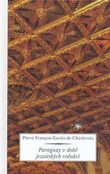 Pierre François Xavier de Charlevoix: Paraguay v době jezuitských redukcí cena od 302 Kč