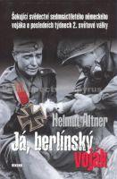 Helmut Altner: Já, berlínský voják cena od 212 Kč