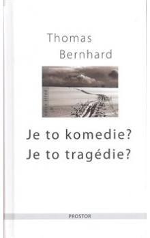 Thomas Bernhard: Je to komedie? Je to tragedie? - 2. vydání cena od 238 Kč
