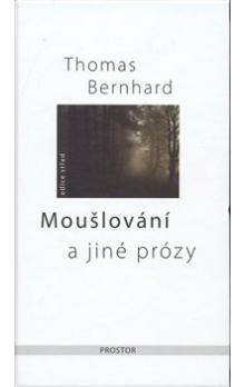 Thomas Bernhard: Moušlování a jiné prózy cena od 260 Kč