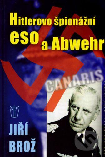 Jiří Brož: Hitlerovo špionážní eso a Abwehr cena od 235 Kč