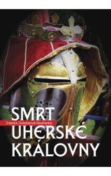 Zdenka Doležalová Modranka: Smrt uherské královny cena od 176 Kč