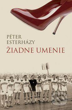 Péter Esterházy: Žiadne umenie cena od 156 Kč