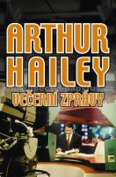 Arthur Hailey: Večerní zprávy - Hailey cena od 191 Kč