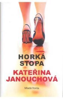 Kateřina Janouchová: Horká stopa - Mladá fronta cena od 125 Kč