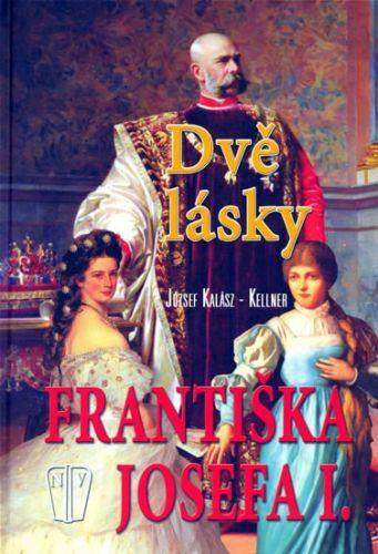 Kalász–Kellner József: Dvě lásky Františka Josefa I. cena od 297 Kč