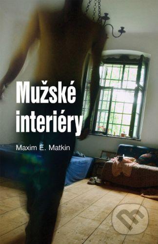 Maxim E. Matkin: Mužské interiéry cena od 275 Kč