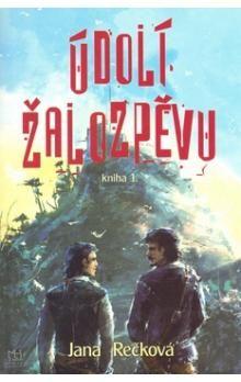 Jana Rečková: Údolí žalozpěvu - Kniha 1. cena od 223 Kč
