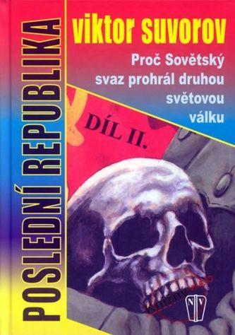 Viktor Suvorov: Poslední republika II. - Proč Sovětský svaz prohrál druhou světovou válku cena od 99 Kč