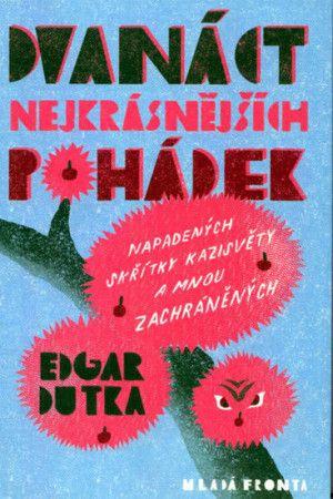 Edgar Dutka, Dora Dutková: Dvanáct nejkrásnějších pohádek napadených skřítky Kazisvěty a mnou zachráněných cena od 223 Kč