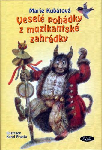 Karel Franta, Marie Kubátová: Veselé pohádky z muzikantské zahrádky cena od 164 Kč