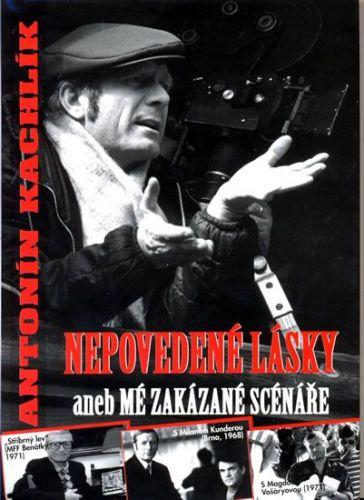 Antonín Kachlík: Nepovedené lásky aneb mé zakázané scénáře cena od 177 Kč