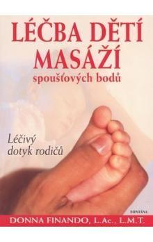 Donna Finando: Léčba dětí masáží spoušťových bodů : léčivý dotek rodičů cena od 313 Kč