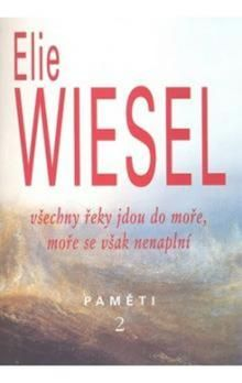 Elie Wiesel: Všechny řeky jdou do moře, moře se však nenaplní - Paměti 2. cena od 173 Kč