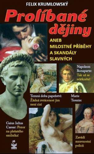 Felix Krumlowský: Prolíbané dějiny aneb Milostné příběhy a skandály slavných cena od 177 Kč