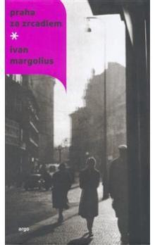 Ivan Margolius: Praha za zrcadlem cena od 205 Kč