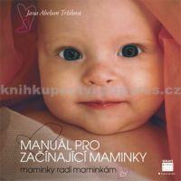 Jana Abelson Tržilová: Manuál pro začínající maminky - Maminky radí maminkám cena od 177 Kč