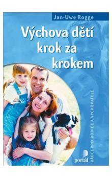 Jan-Uwe Rogge: Výchova dětí krok za krokem cena od 266 Kč