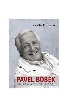 Jaroslav Kříženecký: Pavel Bobek: půlstoleti na pódiu cena od 178 Kč