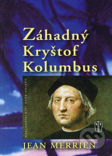 Jean Merrien: Záhadný Kryštof Kolumbus cena od 185 Kč
