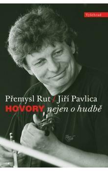 Přemysl Rut, Jiří Pavlica: Hovory nejen o hudbě cena od 222 Kč