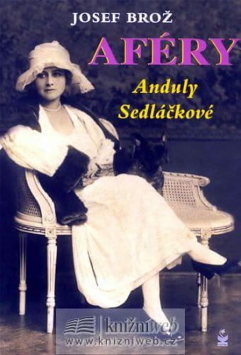 Josef Brož: Aféry Anduly Sedláčkové cena od 174 Kč