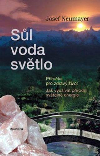 Josef Neumayer: Sůl, voda, světlo - Příručka pro zdravý život cena od 191 Kč