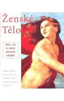 Peggy Morgan, Caroline Saucer, Elisabeth Torg: Ženské tělo cena od 201 Kč