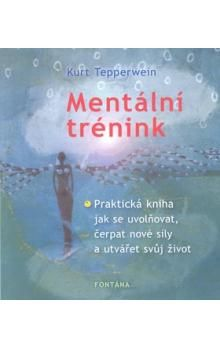 Kurt Tepperwein: Mentální trénink cena od 179 Kč
