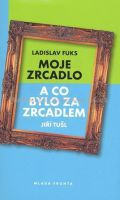 Ladislav Fuks: Moje zrcadlo cena od 257 Kč