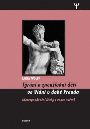 Larry Wolff: Týrání a zneužívání dětí ve Vídni v době Freuda, korespondenční lístky z konce světa cena od 248 Kč