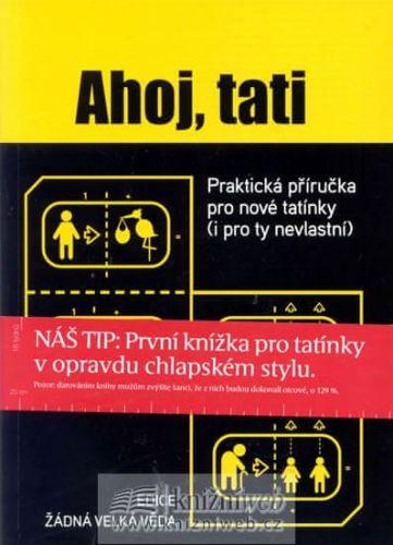 Mal Peachey: Ahoj, tati - Praktická příručka pro nové tatínky (i pro ty nevlastní) cena od 206 Kč