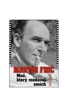 Miloš Fiala: Martin Frič - Muž, který rozdával smích cena od 194 Kč