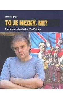 Ondřej Bezr, Vlastimil Třešňák: To je hezký, ne? cena od 208 Kč