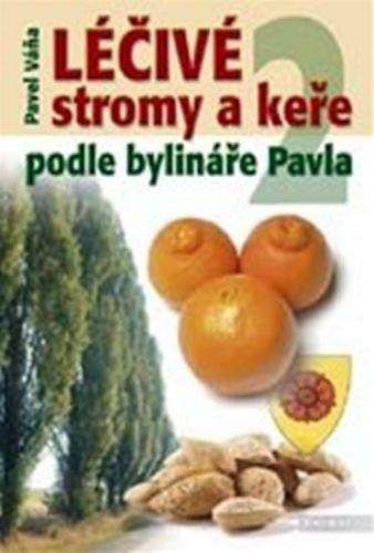 Pavel Váňa: Léčivé stromy a keře podle bylináře Pavla 2 cena od 185 Kč
