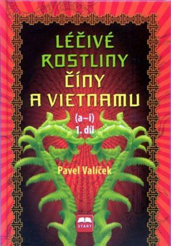 Pavel Valíček: Léčivé rostliny Číny a Vietnamu - 1. díl (a-i) cena od 199 Kč