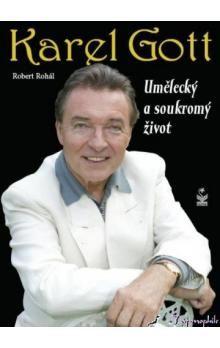 Robert Rohál: Karel Gott - umělecký a soukromý život (E-KNIHA) cena od 0 Kč