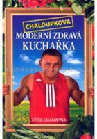 Vít Chaloupka: Chaloupkova Moderní zdravá kuchařka cena od 135 Kč