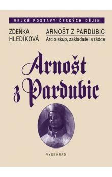 Zdeňka Hledíková: Arnošt z Pardubic - Arcibiskup, zakladatel a rádce cena od 234 Kč