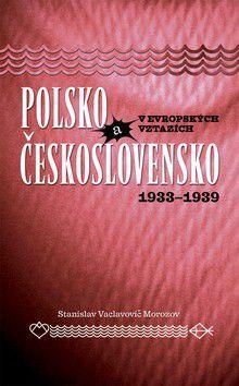Stanislav Vaclavovič Morozov: Polsko a Československo v evropských vztazích cena od 231 Kč