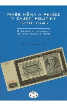 Věra Němečková: Naše měna a peníze v zajetí politiky 1938-1947 cena od 182 Kč