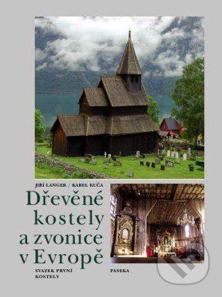 Karel Kuča, Jiří Langer: Dřevěné kostely a zvonice v Evropě cena od 689 Kč
