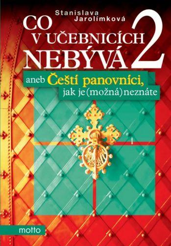 Stanislava Jarolímková: Co v učebnicích nebývá 2 aneb Čeští panovníci, jak je (možná) neznáte cena od 176 Kč
