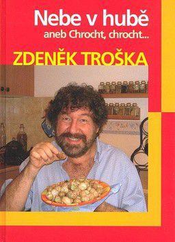 Zdeněk Troška: Nebe v hubě aneb Chrocht, chrocht.... cena od 90 Kč