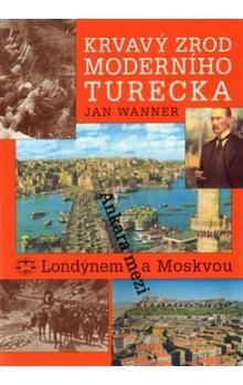 Jan Wanner: Krvavý zrod moderního Turecka cena od 293 Kč